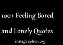 Feeling Bored and Lonely Quotes (Top 100 Bored and Lonely Quotes 2020)